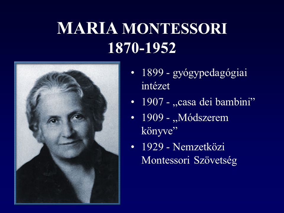 MARIA MONTESSORI 1870-1952 1899 - gyógypedagógiai intézet