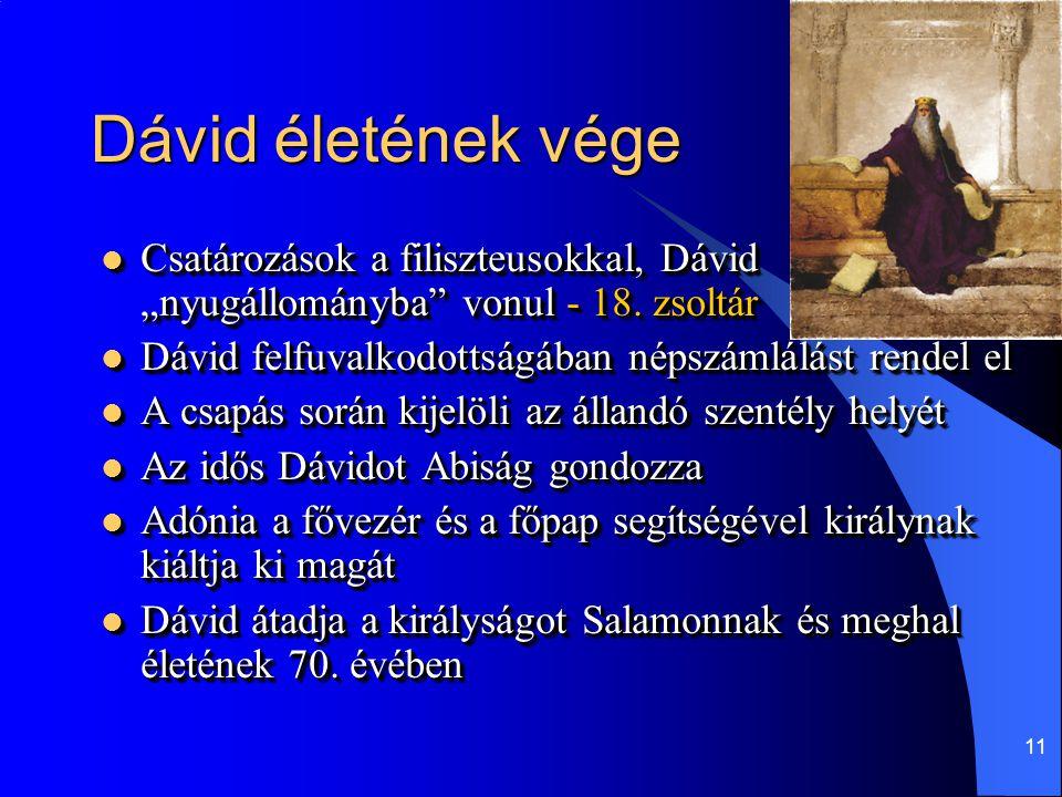 """Dávid életének vége Csatározások a filiszteusokkal, Dávid """"nyugállományba vonul - 18. zsoltár. Dávid felfuvalkodottságában népszámlálást rendel el."""