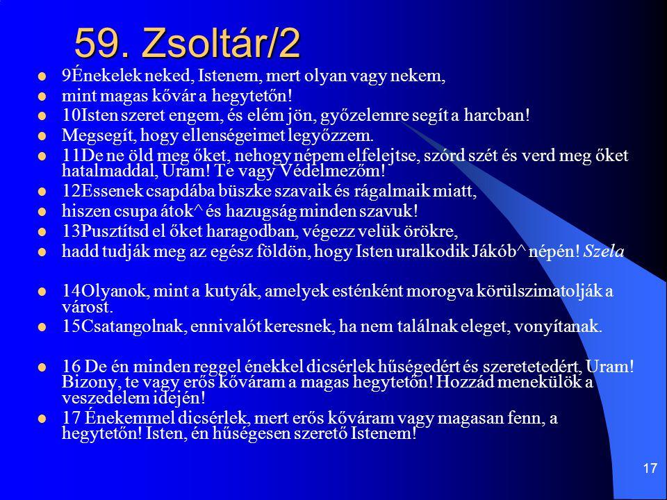 59. Zsoltár/2 9Énekelek neked, Istenem, mert olyan vagy nekem,