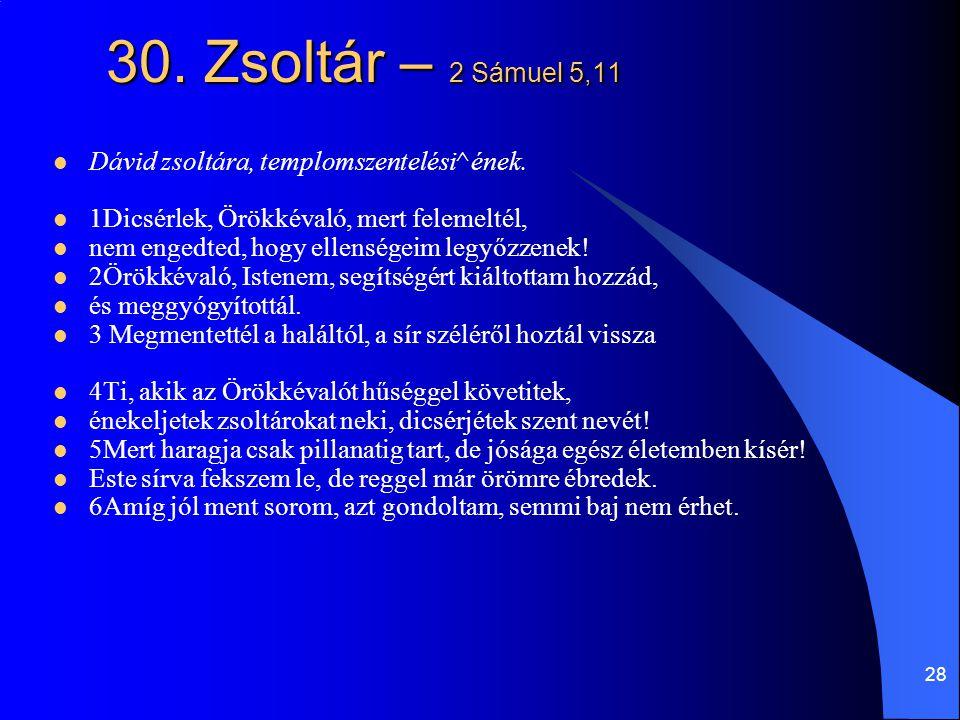 30. Zsoltár – 2 Sámuel 5,11 Dávid zsoltára, templomszentelési^ ének.