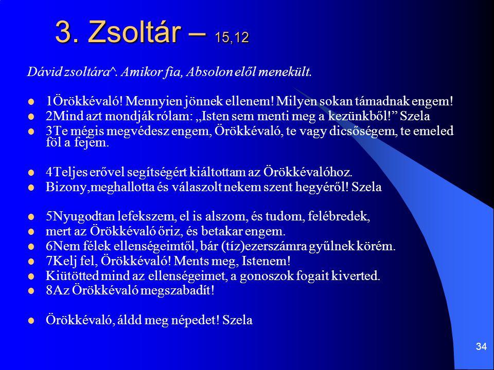 3. Zsoltár – 15,12 Dávid zsoltára^. Amikor fia, Absolon elől menekült.