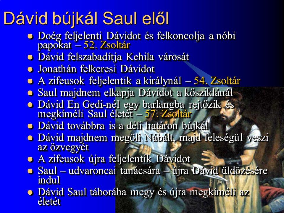 Dávid bújkál Saul elől Doég feljelenti Dávidot és felkoncolja a nóbi papokat – 52. Zsoltár. Dávid felszabadítja Kehila városát.
