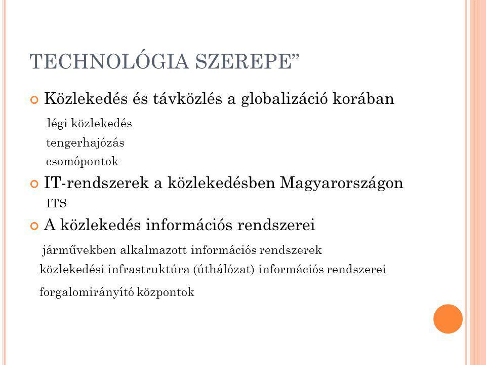 TECHNOLÓGIA SZEREPE Közlekedés és távközlés a globalizáció korában