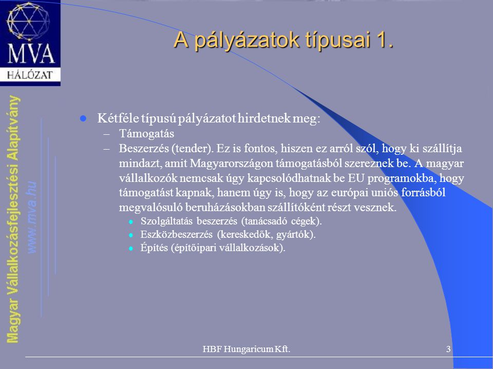 A pályázatok típusai 1. Kétféle típusú pályázatot hirdetnek meg: