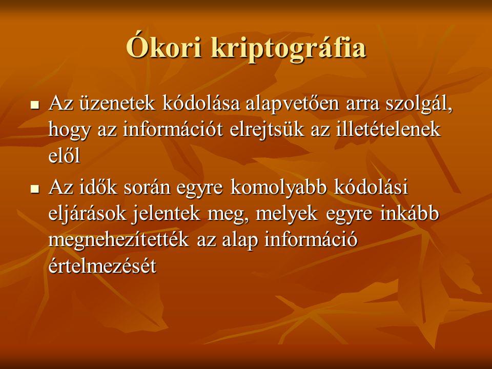Ókori kriptográfia Az üzenetek kódolása alapvetően arra szolgál, hogy az információt elrejtsük az illetételenek elől.