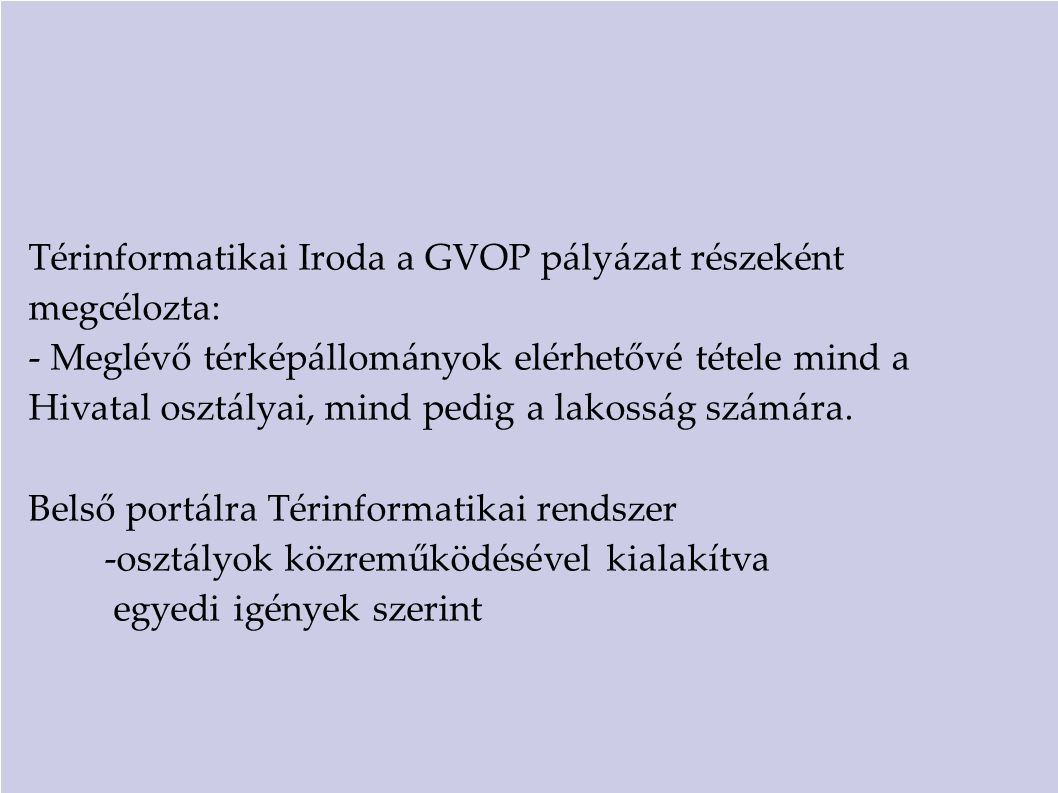 Térinformatikai Iroda a GVOP pályázat részeként megcélozta: