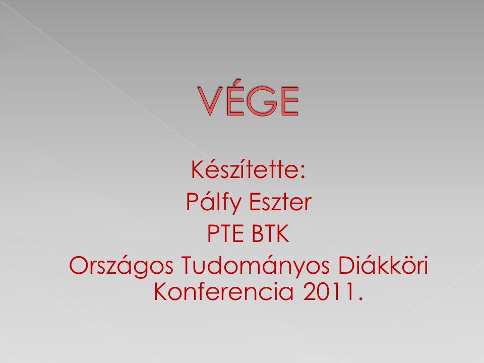 VÉGE Készítette: Pálfy Eszter PTE BTK Országos Tudományos Diákköri Konferencia 2011.