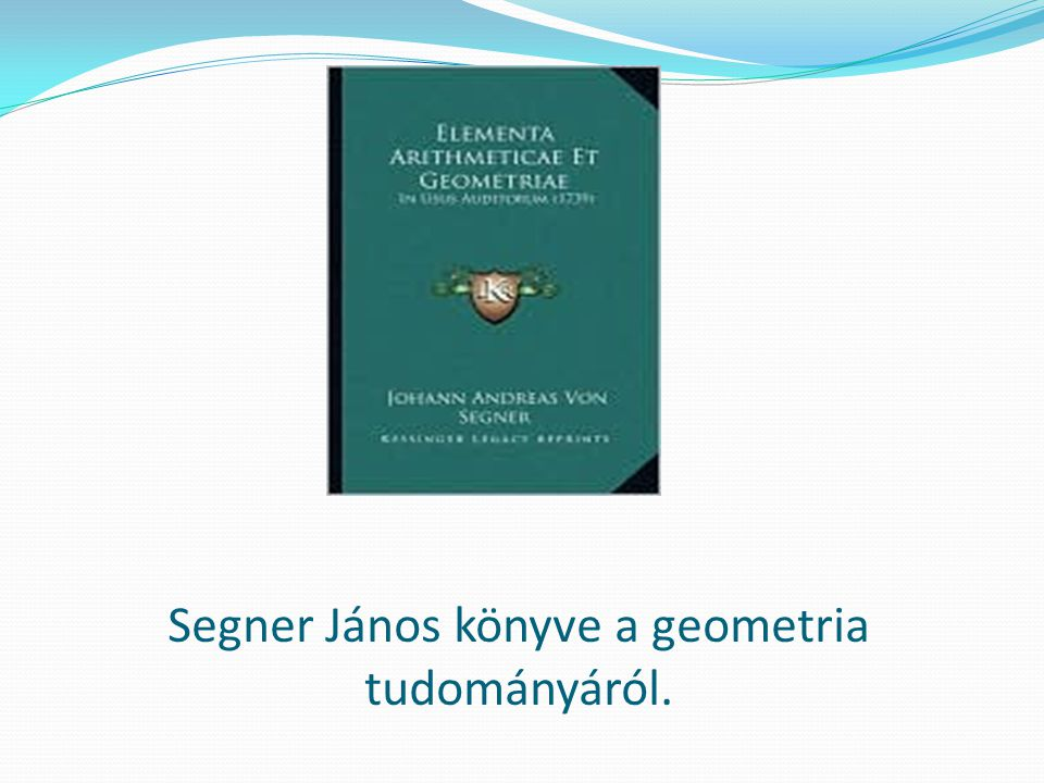 Segner János könyve a geometria tudományáról.