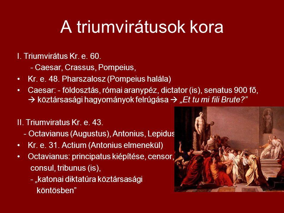 A triumvirátusok kora I. Triumvirátus Kr. e. 60.