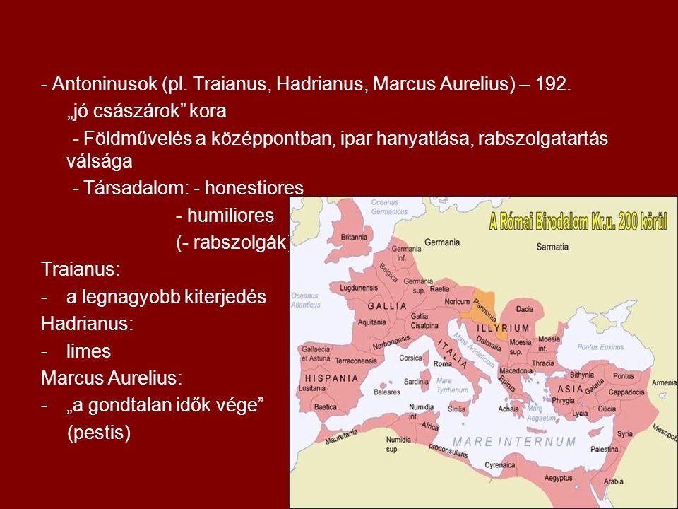- Antoninusok (pl. Traianus, Hadrianus, Marcus Aurelius) – 192.