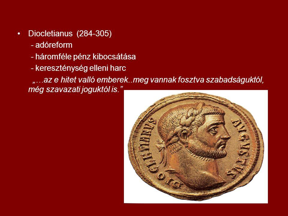 Diocletianus (284-305) - adóreform. - háromféle pénz kibocsátása. - kereszténység elleni harc.