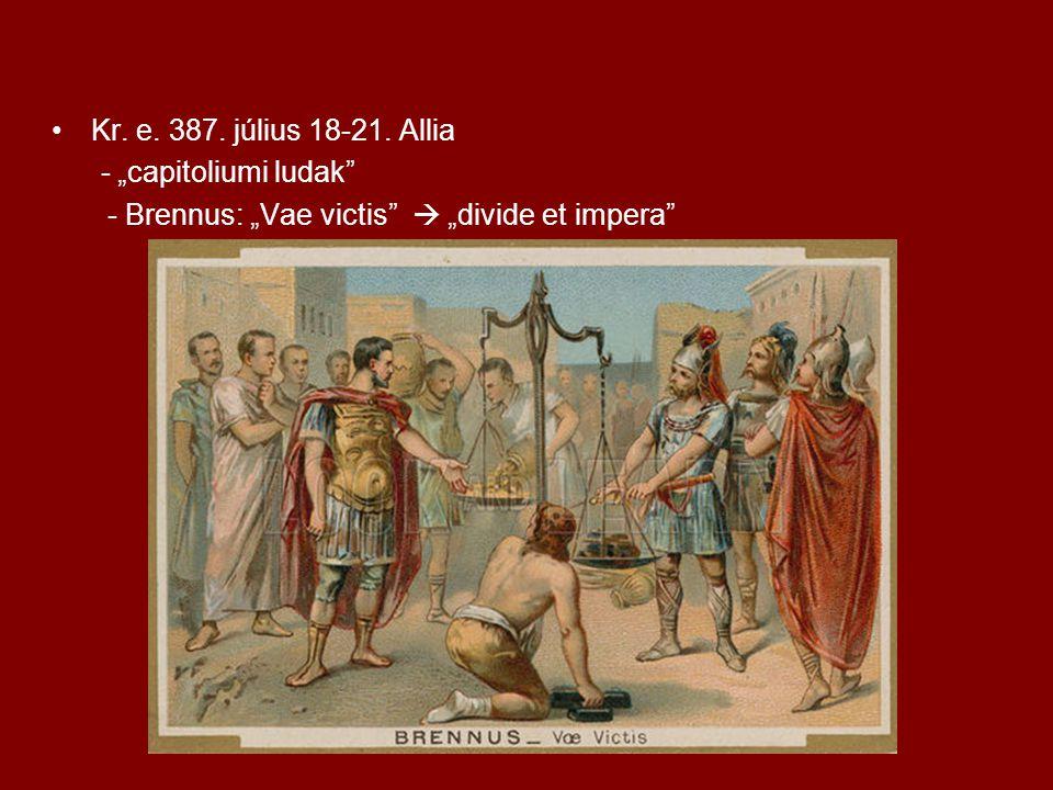 """Kr. e. 387. július 18-21. Allia - """"capitoliumi ludak - Brennus: """"Vae victis  """"divide et impera"""