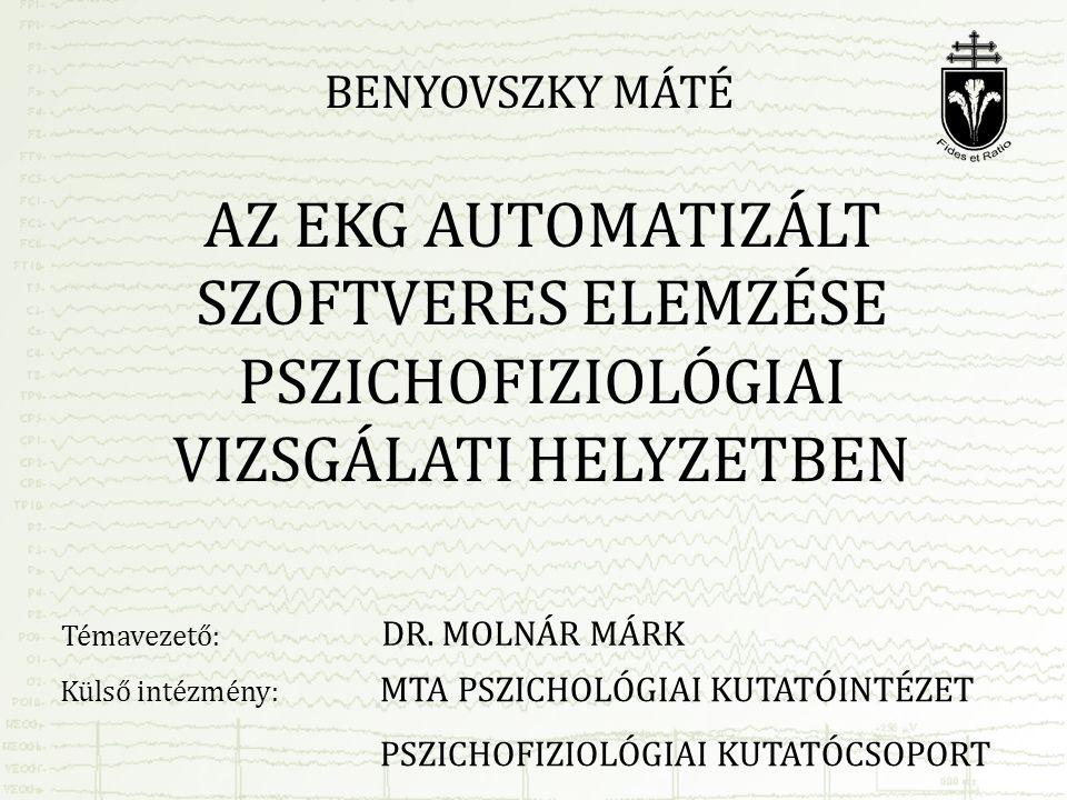Benyovszky Máté AZ EKG AUTOMATIZÁLT SZOFTVERES ELEMZÉSE PSZICHOFIZIOLÓGIAI VIZSGÁLATI HELYZETBEN. Első és utolsó 3-5 mondat a legfontosabb.