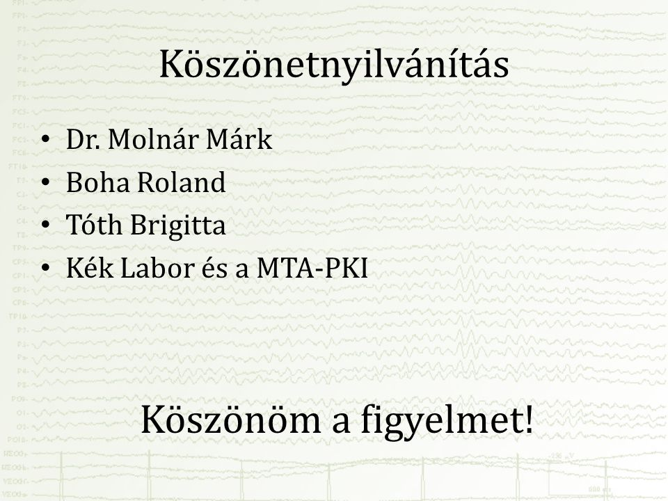 Köszönetnyilvánítás Köszönöm a figyelmet! Dr. Molnár Márk Boha Roland