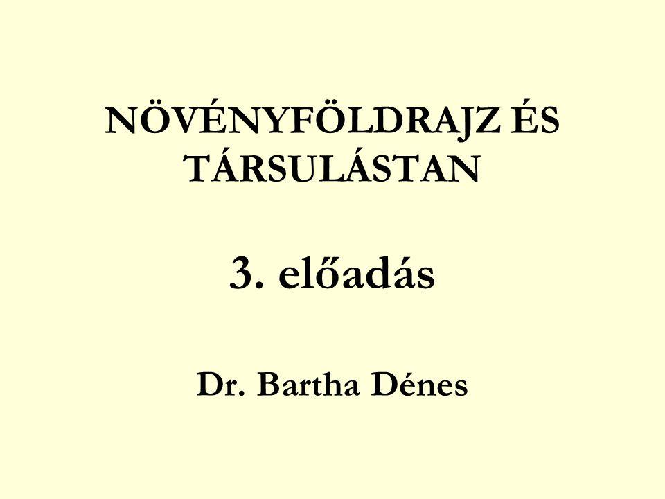 NÖVÉNYFÖLDRAJZ ÉS TÁRSULÁSTAN 3. előadás Dr. Bartha Dénes