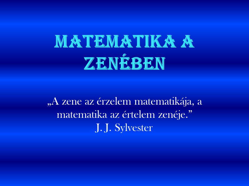 """Matematika a zenében """"A zene az érzelem matematikája, a matematika az értelem zenéje. J."""