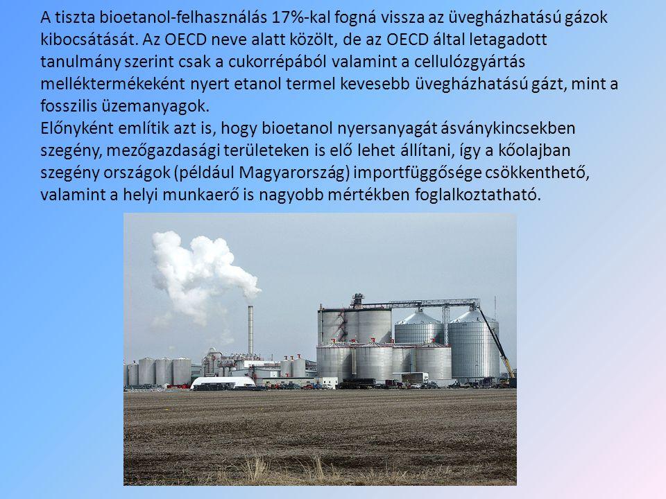 A tiszta bioetanol-felhasználás 17%-kal fogná vissza az üvegházhatású gázok kibocsátását. Az OECD neve alatt közölt, de az OECD által letagadott tanulmány szerint csak a cukorrépából valamint a cellulózgyártás melléktermékeként nyert etanol termel kevesebb üvegházhatású gázt, mint a fosszilis üzemanyagok.
