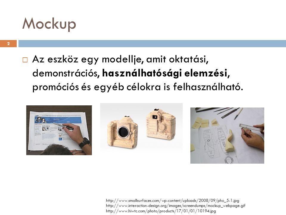 Mockup Az eszköz egy modellje, amit oktatási, demonstrációs, használhatósági elemzési, promóciós és egyéb célokra is felhasználható.