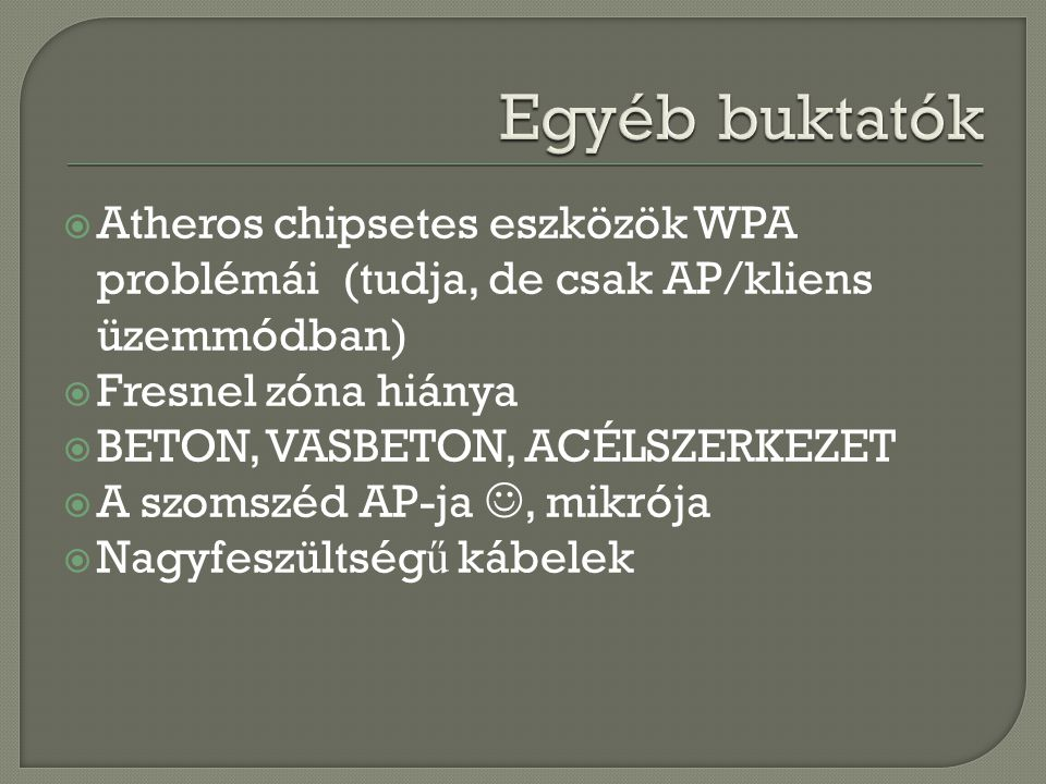 Egyéb buktatók Atheros chipsetes eszközök WPA problémái (tudja, de csak AP/kliens üzemmódban) Fresnel zóna hiánya.