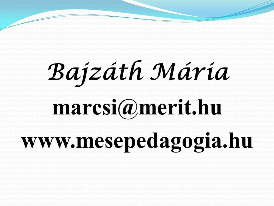 Bajzáth Mária marcsi@merit.hu www.mesepedagogia.hu
