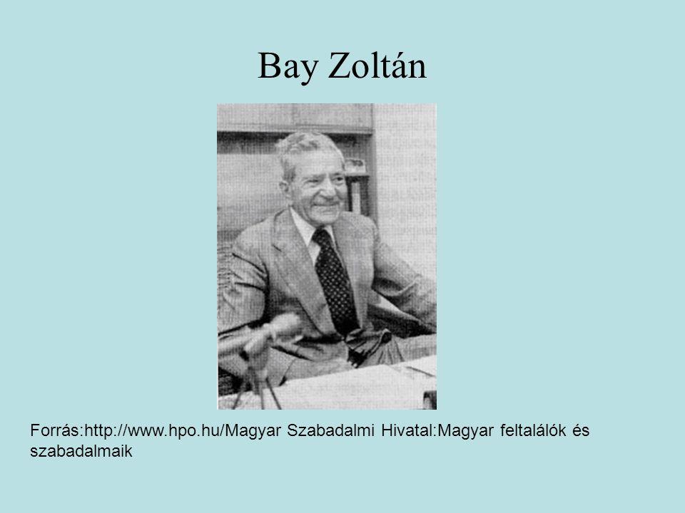 Bay Zoltán Forrás:http://www.hpo.hu/Magyar Szabadalmi Hivatal:Magyar feltalálók és szabadalmaik