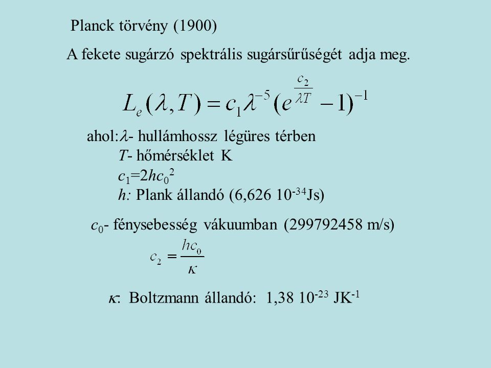 Planck törvény (1900) A fekete sugárzó spektrális sugársűrűségét adja meg.