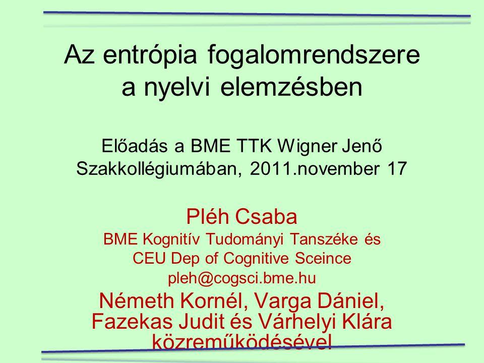 Az entrópia fogalomrendszere a nyelvi elemzésben Előadás a BME TTK Wigner Jenő Szakkollégiumában, 2011.november 17