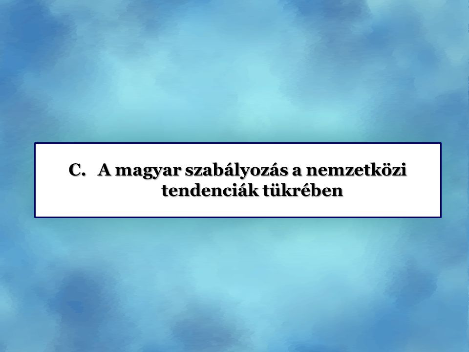 A magyar szabályozás a nemzetközi tendenciák tükrében