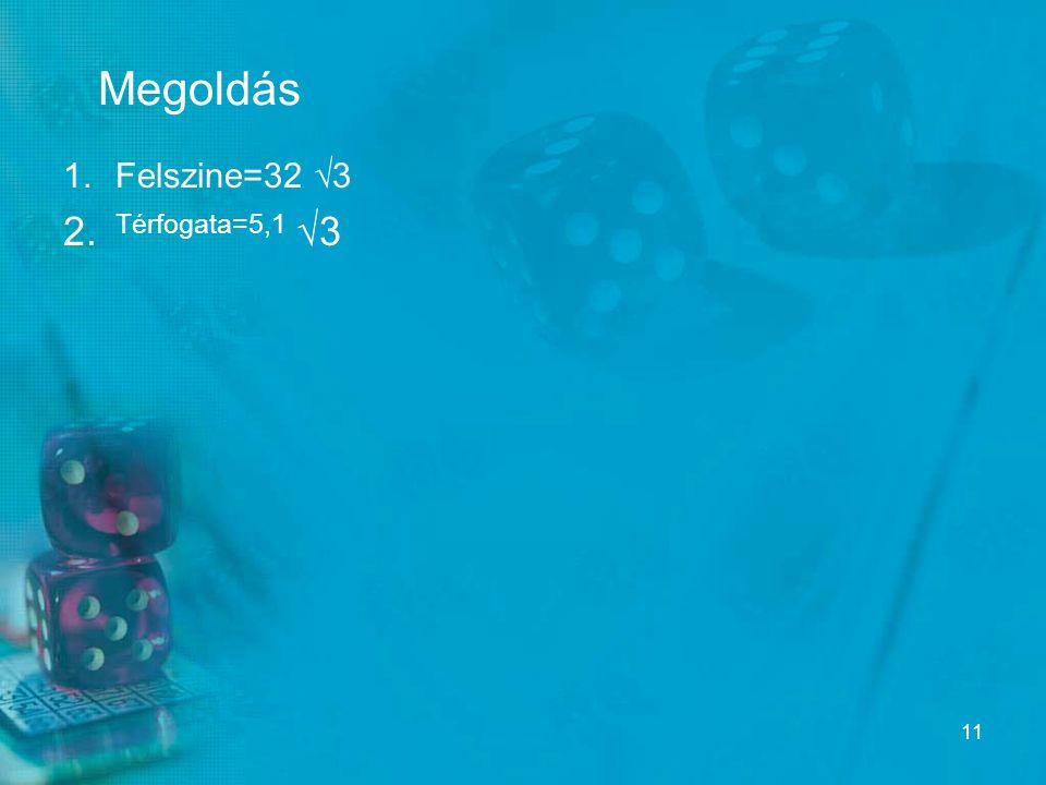 Megoldás Felszine=32 √3 Térfogata=5,1 √3