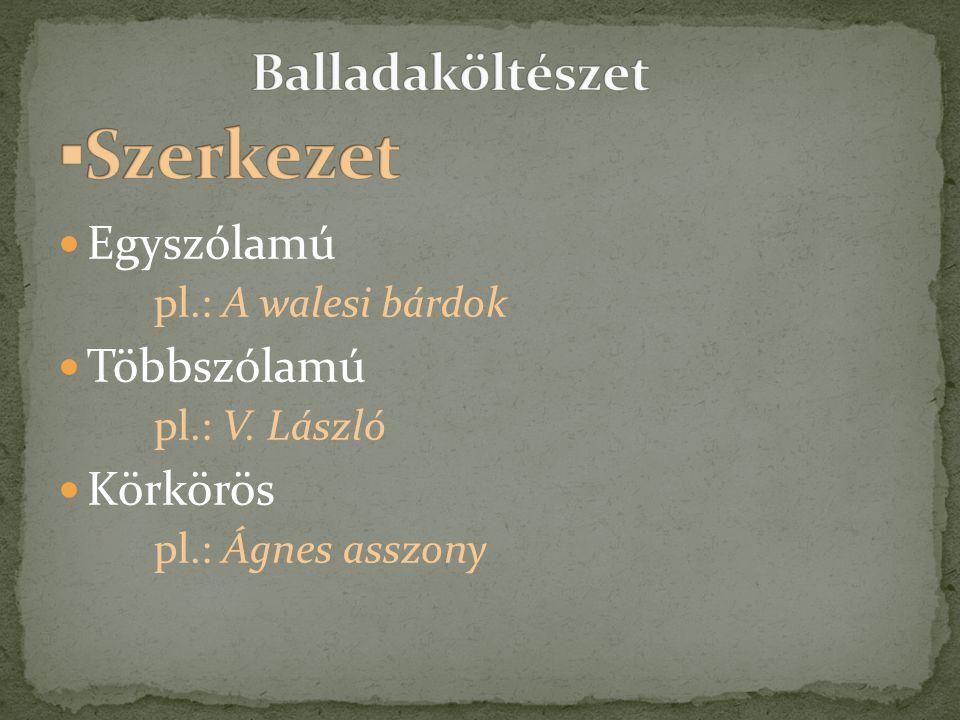 ▪Szerkezet Balladaköltészet Egyszólamú pl.: A walesi bárdok