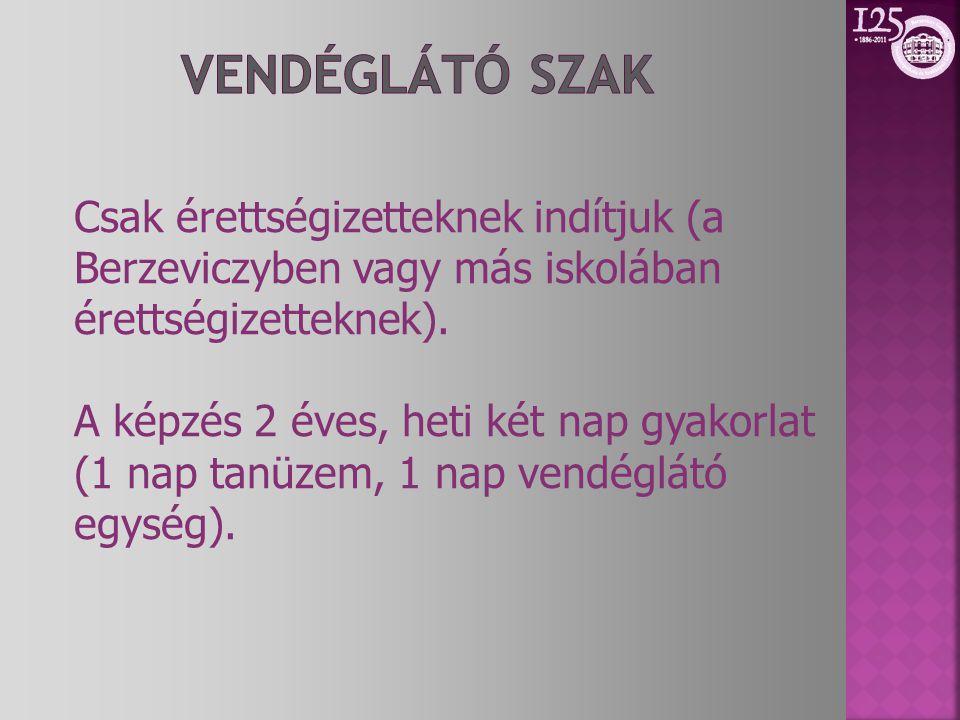 Vendéglátó szak Csak érettségizetteknek indítjuk (a Berzeviczyben vagy más iskolában érettségizetteknek).