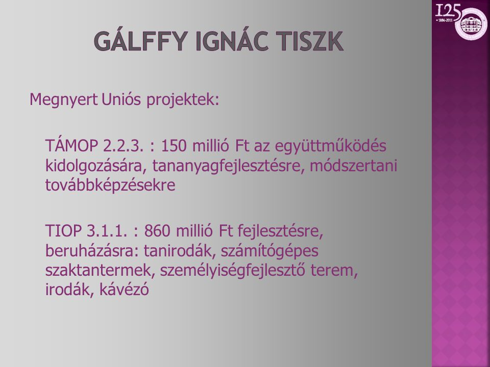 Gálffy Ignác Tiszk Megnyert Uniós projektek: