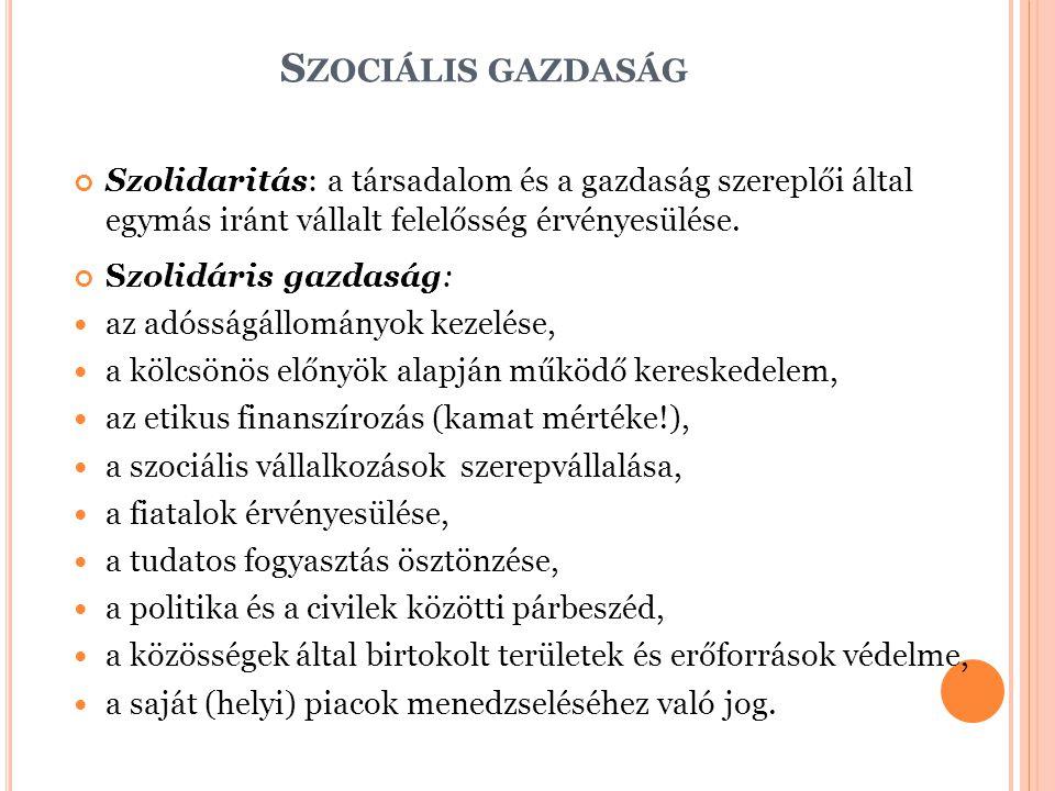 Szociális gazdaság Szolidaritás: a társadalom és a gazdaság szereplői által egymás iránt vállalt felelősség érvényesülése.