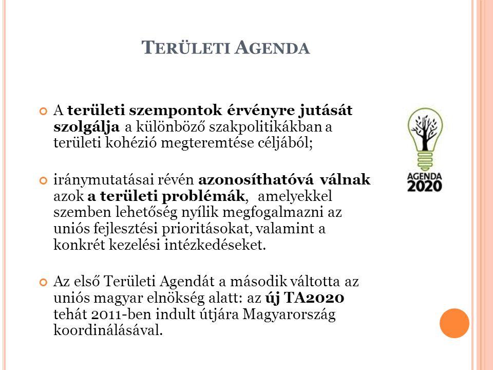 Területi Agenda A területi szempontok érvényre jutását szolgálja a különböző szakpolitikákban a területi kohézió megteremtése céljából;