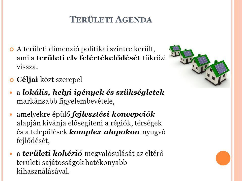 Területi Agenda A területi dimenzió politikai szintre került, ami a területi elv felértékelődését tükrözi vissza.