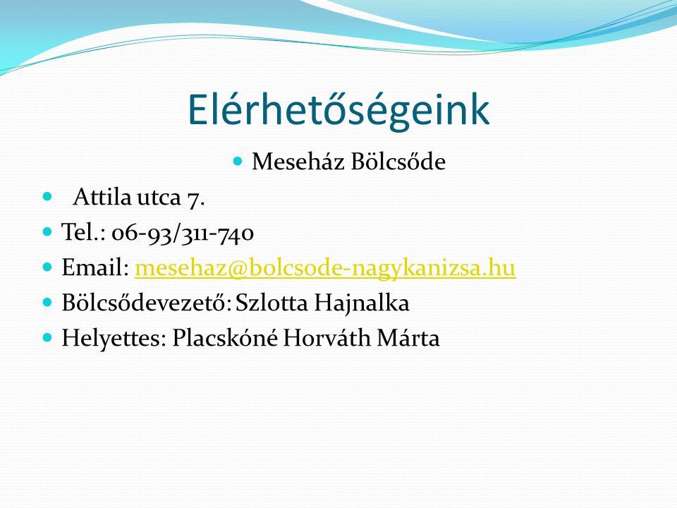 Elérhetőségeink Meseház Bölcsőde Attila utca 7. Tel.: 06-93/311-740