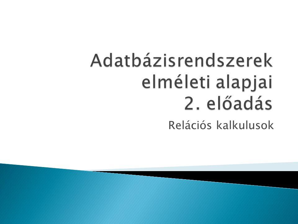 Adatbázisrendszerek elméleti alapjai 2. előadás
