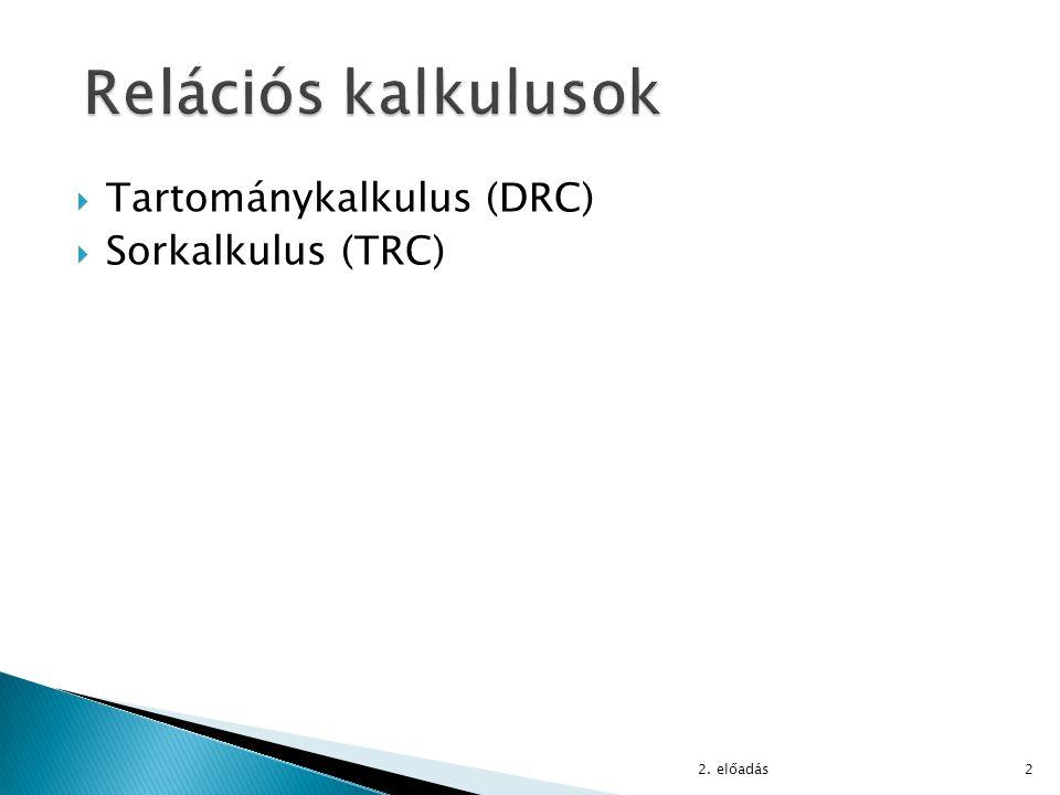 Relációs kalkulusok Tartománykalkulus (DRC) Sorkalkulus (TRC)