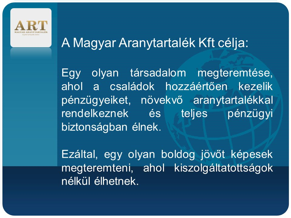 A Magyar Aranytartalék Kft célja:
