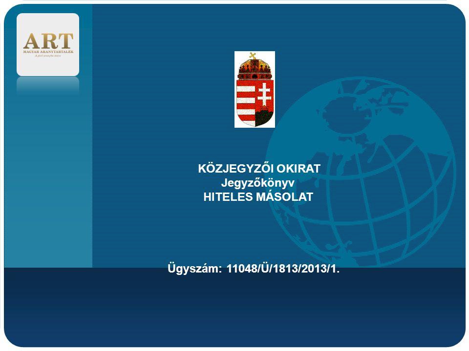 KÖZJEGYZŐI OKIRAT Jegyzőkönyv HITELES MÁSOLAT Ügyszám: 11048/Ü/1813/2013/1.