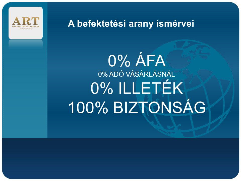 0% ÁFA 0% ILLETÉK 100% BIZTONSÁG A befektetési arany ismérvei