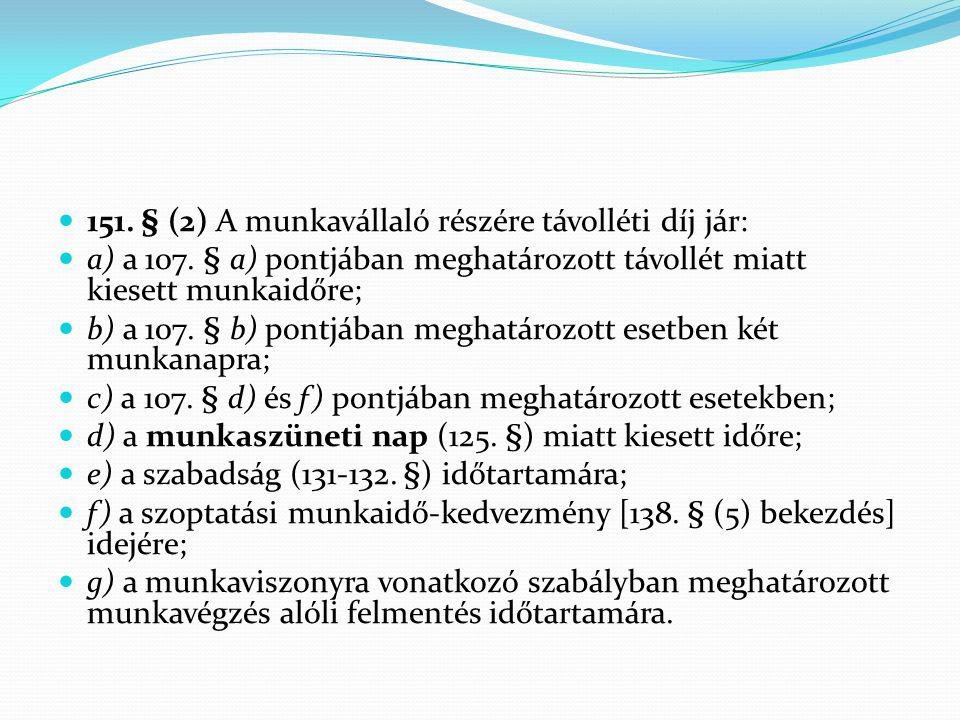 151. § (2) A munkavállaló részére távolléti díj jár: