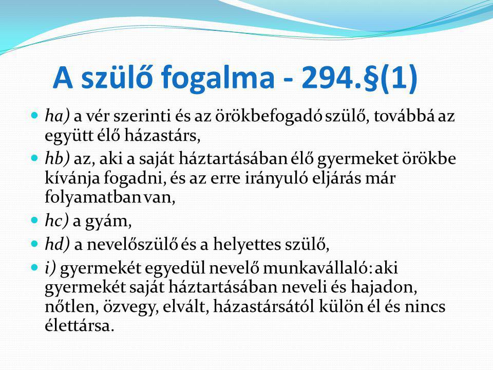 A szülő fogalma - 294.§(1) ha) a vér szerinti és az örökbefogadó szülő, továbbá az együtt élő házastárs,