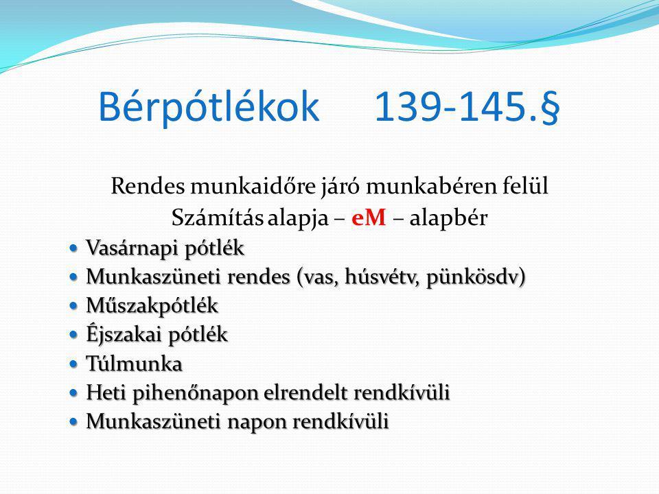 Bérpótlékok 139-145.§ Rendes munkaidőre járó munkabéren felül