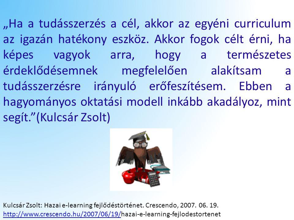 """""""Ha a tudásszerzés a cél, akkor az egyéni curriculum az igazán hatékony eszköz. Akkor fogok célt érni, ha képes vagyok arra, hogy a természetes érdeklődésemnek megfelelően alakítsam a tudásszerzésre irányuló erőfeszítésem. Ebben a hagyományos oktatási modell inkább akadályoz, mint segít. (Kulcsár Zsolt)"""