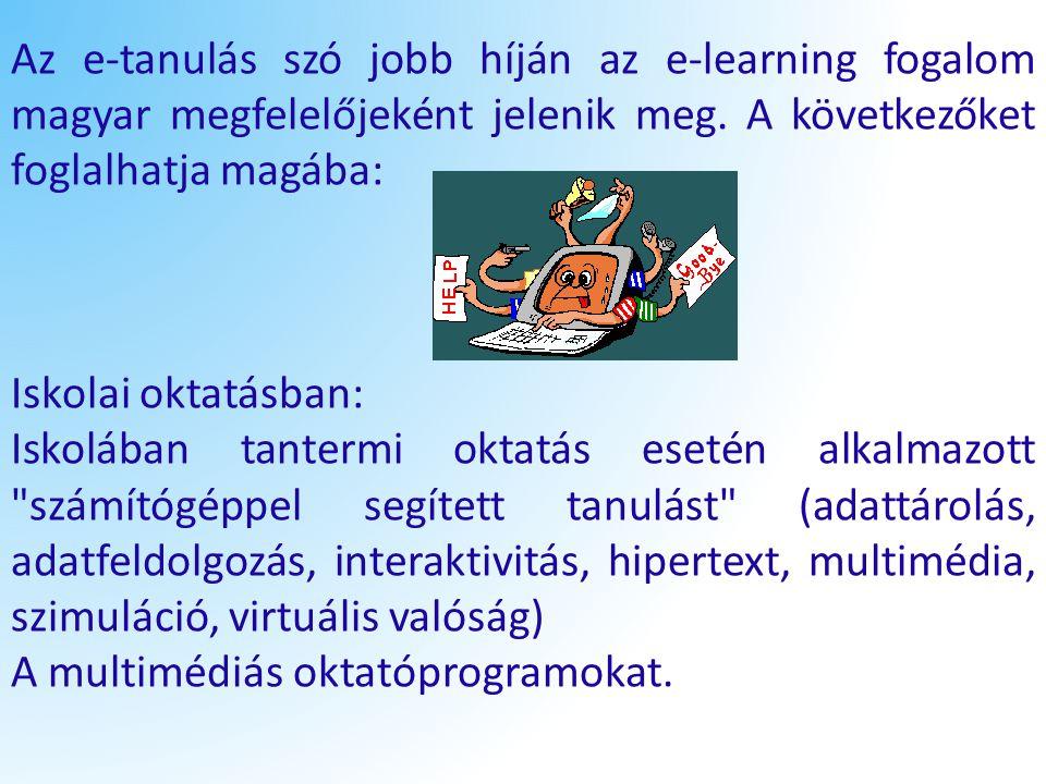 Az e-tanulás szó jobb híján az e-learning fogalom magyar megfelelőjeként jelenik meg. A következőket foglalhatja magába: