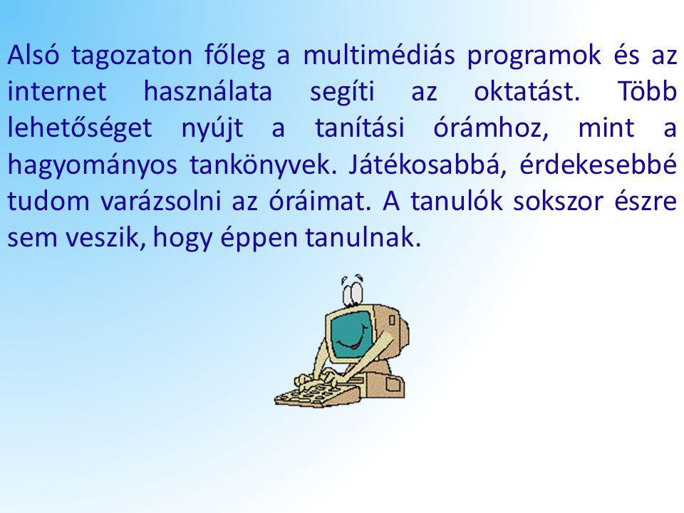 Alsó tagozaton főleg a multimédiás programok és az internet használata segíti az oktatást.