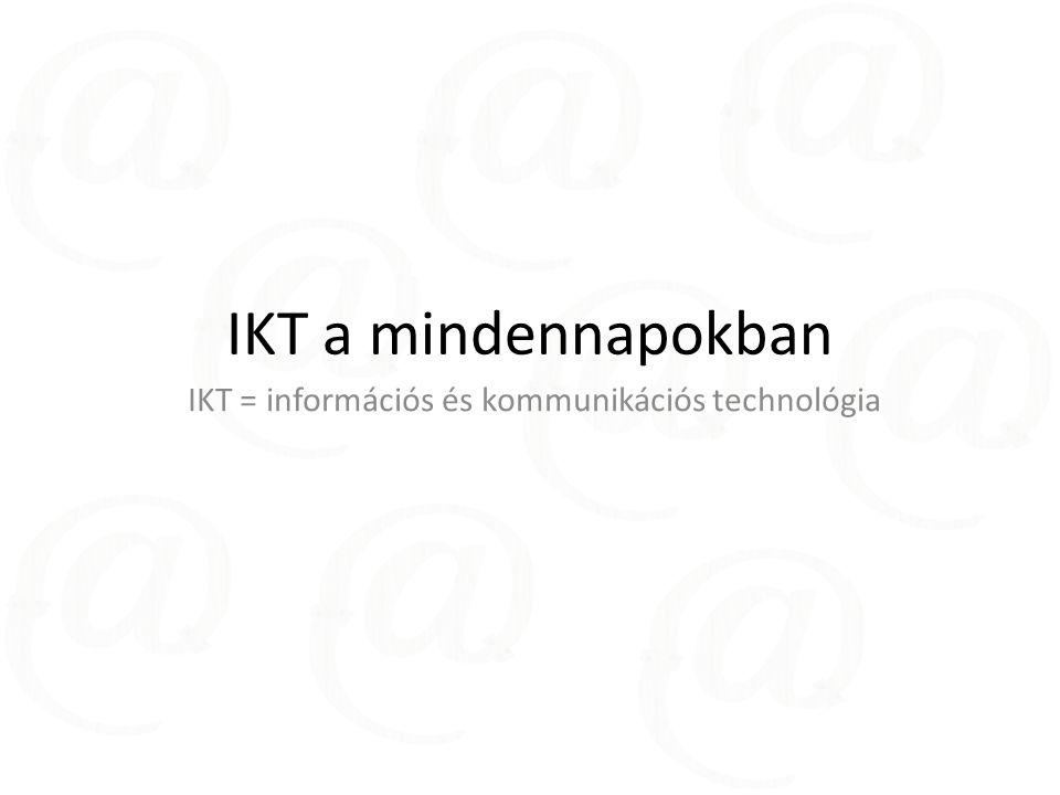 IKT = információs és kommunikációs technológia