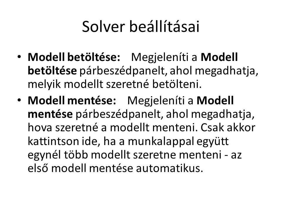 Solver beállításai Modell betöltése: Megjeleníti a Modell betöltése párbeszédpanelt, ahol megadhatja, melyik modellt szeretné betölteni.