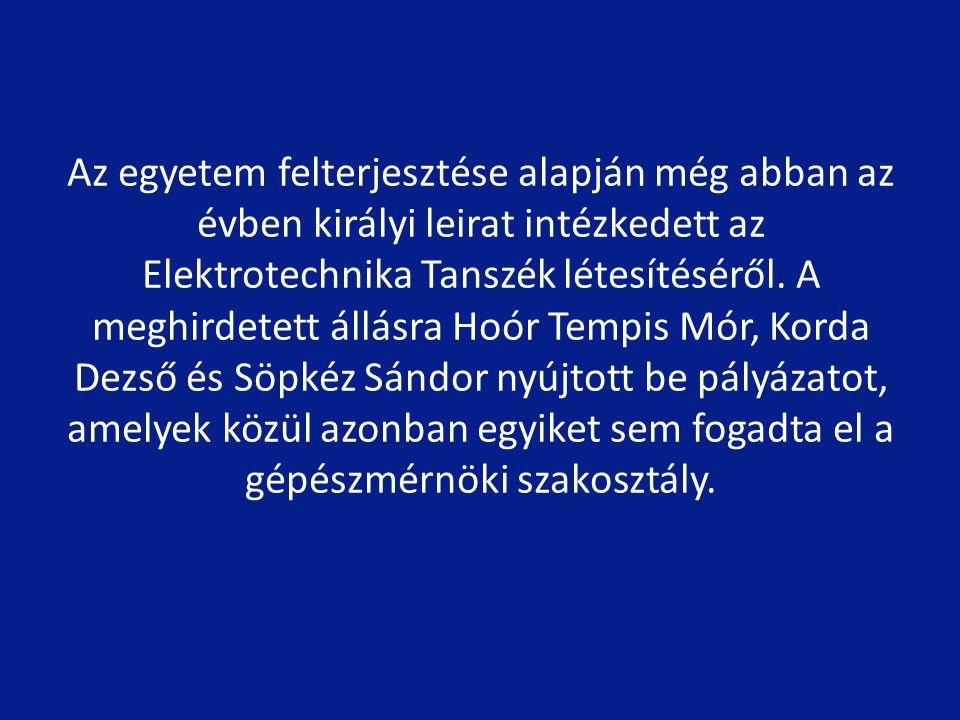 Az egyetem felterjesztése alapján még abban az évben királyi leirat intézkedett az Elektrotechnika Tanszék létesítéséről.